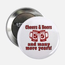 """Cheers And Beers 55 And Many More Yea 2.25"""" Button"""