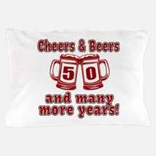 Cheers And Beers 50 And Many More Year Pillow Case