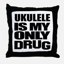 ukulele Is My Only Drug Throw Pillow