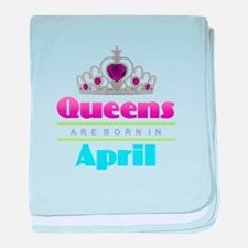Queens are Born In April baby blanket