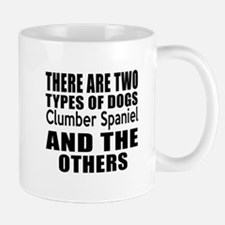 There Are Two Types Of Clumber Spaniel Mug