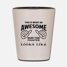This is what an Muay Thai Fighter looks Shot Glass