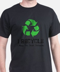 I Recycle (I wore this shir T-Shirt