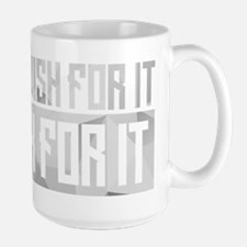 Don't Wish For It Large Mug
