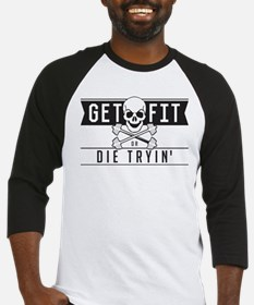 Get Fit or Die Trying Baseball Jersey