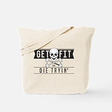 Get Fit or Die Trying Tote Bag