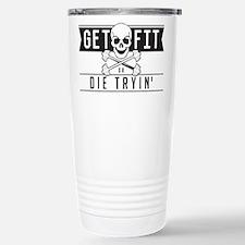 Get Fit or Die Trying Stainless Steel Travel Mug