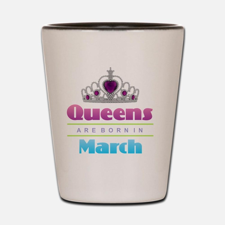 Queens are Born In March Shot Glass