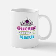 Queens are Born In March Mugs