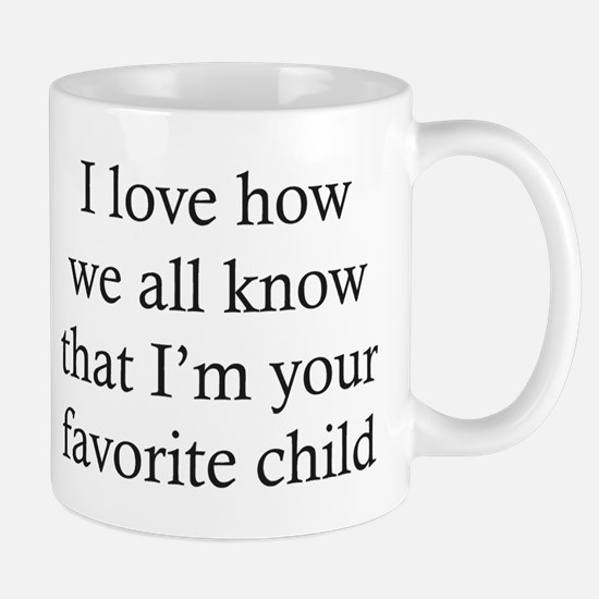I'm Your Favorite Child Mugs