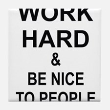Work Hard and Be Nice to People Tile Coaster