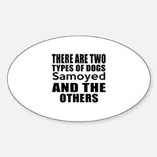There Are Two Types Of Samoyed Dogs Sticker (Oval)