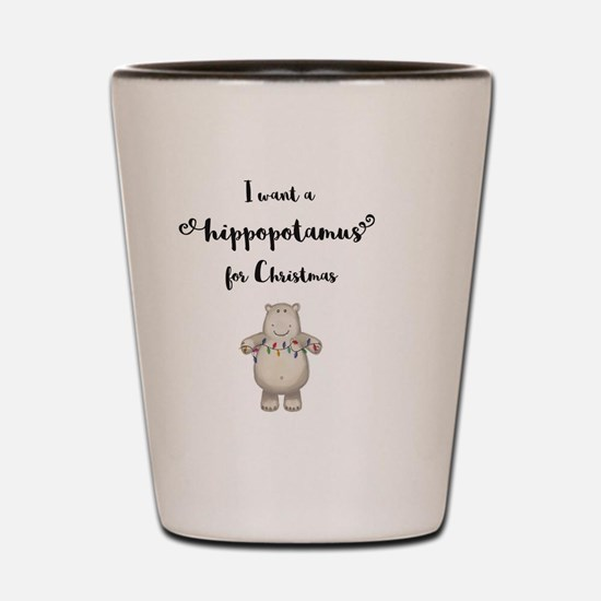 I want a hippopotamus for Christmas Shot Glass