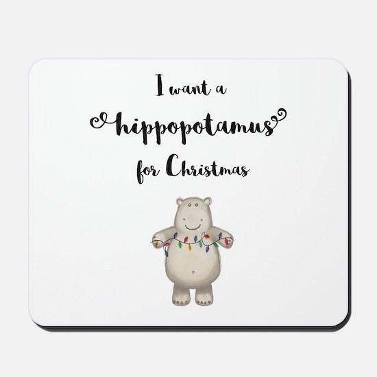 I want a hippopotamus for Christmas Mousepad