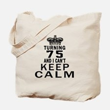 Turning 75 And I Can Not Keep Calm Tote Bag