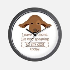leave me alone i'm only speaking to my Wall Clock