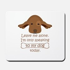 leave me alone i'm only speaking to my d Mousepad