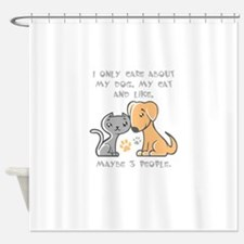 i only care about my dogs, my cat a Shower Curtain