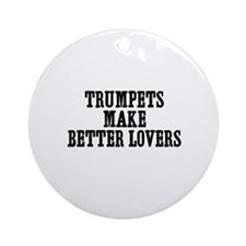 Trumpets make better lovers Ornament (Round)