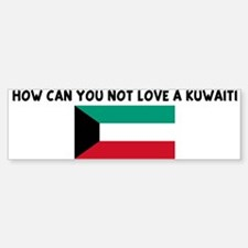 HOW CAN YOU NOT LOVE A KUWAIT Bumper Bumper Bumper Sticker