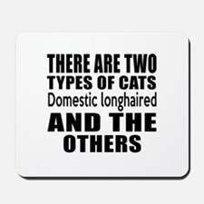 There Are Two Types Of Domestic longhair Mousepad