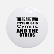 There Are Two Types Of Cymric Cats Round Ornament