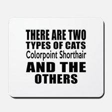 There Are Two Types Of Colorpoint Shorth Mousepad