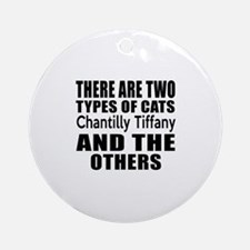 There Are Two Types Of Chantilly Ti Round Ornament