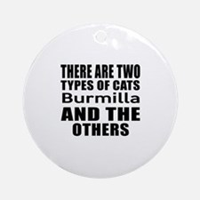 There Are Two Types Of Burmilla Cat Round Ornament