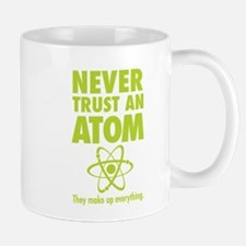 Never trust an ATOM They make up everything Mugs