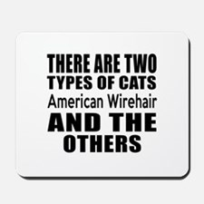 There Are Two Types Of American Wirehair Mousepad