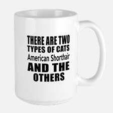 There Are Two Types Of American Shortha Large Mug