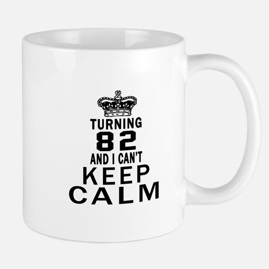 Turning 82 And I Can Not Keep Calm Mug