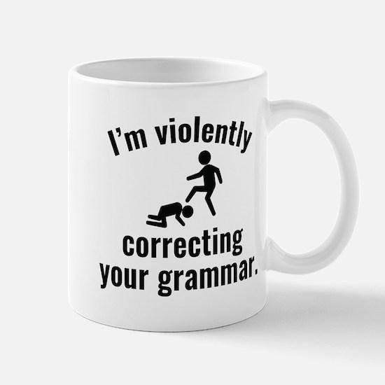 I'm Violently Correcting Your Grammar Mugs