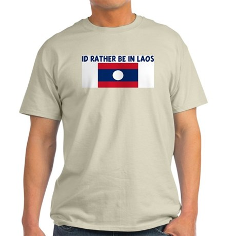 ID RATHER BE IN LAOS Light T-Shirt