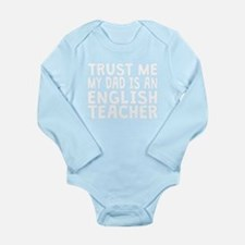 Trust Me My Dad Is An English Teacher Body Suit