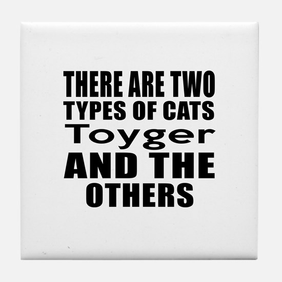 There Are Two Types Of Toyger Cats De Tile Coaster