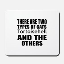 There Are Two Types Of Tortoisehell Cats Mousepad