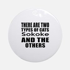 There Are Two Types Of Sokoke Cats Round Ornament
