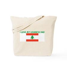 I LOVE MY LEBANESE DAD Tote Bag