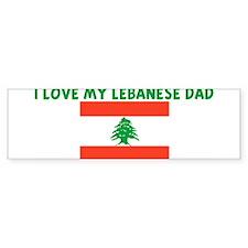 I LOVE MY LEBANESE DAD Bumper Bumper Sticker
