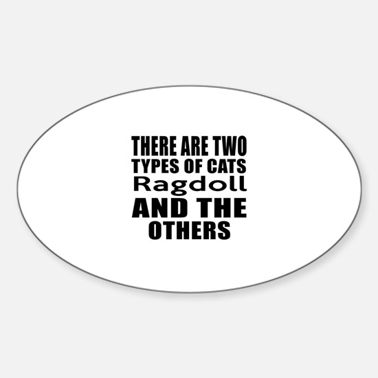 There Are Two Types Of Ragdoll Cats Sticker (Oval)