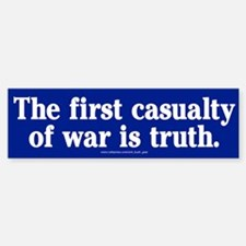 The first casualty of war is truth Bumper Bumper Bumper Sticker