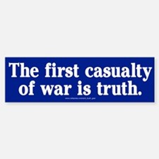 The first casualty of war is truth Bumper Car Car Sticker