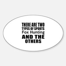There Are Two Types Of Sports Fox H Sticker (Oval)