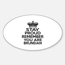 Stay Proud Remember You Are Brunei Sticker (Oval)