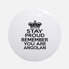 Stay Proud Remember You Are Angola Round Ornament