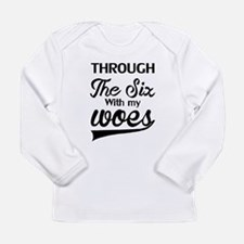 RUNNING THROUGH THE SIX WITH MY WOES Long Sleeve T