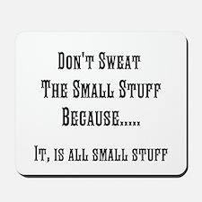 Dont sweat the small stuff Mousepad