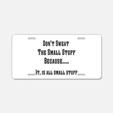 Dont sweat the small stuff Aluminum License Plate